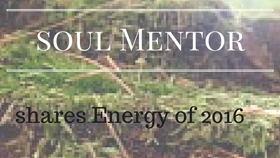 Soul Mentor Shares Energy of 2016