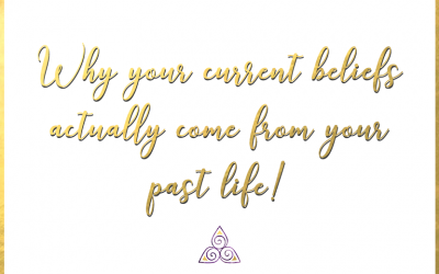 WHY YOUR CURRENT BELIEFS ACTUALLY COME FROM YOUR PAST LIFE!