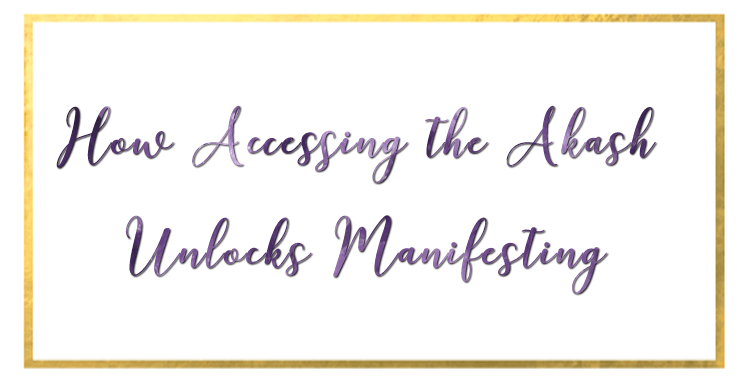 How Accessing the Akash Unlocks Manifesting